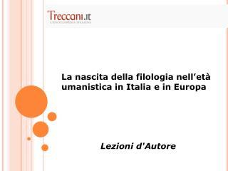 La nascita della filologia nell'età umanistica in Italia e in Europa Lezioni d'Autore