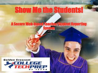 Show Me the Students! A Secure Web-based Teacher/Student Reporting System