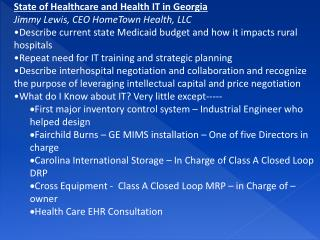 State of Healthcare and Health IT in Georgia Jimmy Lewis, CEO HomeTown Health, LLC