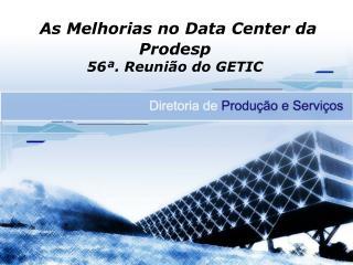 As Melhorias no Data Center da Prodesp 56ª. Reunião do GETIC