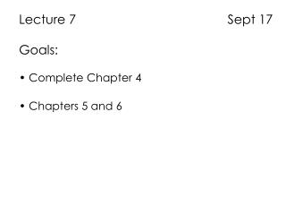 Lecture 7                                           Sept 17 Goals:  Complete Chapter 4