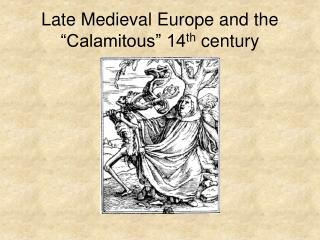 Late Medieval Europe and the  Calamitous  14th century