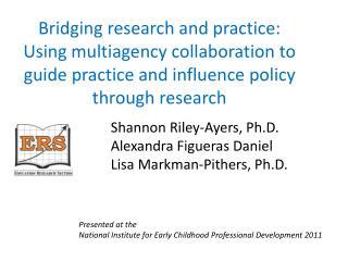 Shannon Riley-Ayers, Ph.D. Alexandra Figueras Daniel Lisa Markman-Pithers, Ph.D.