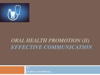 ORAL HEALTH PROMOTION (II) Effective communication