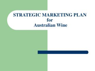 STRATEGIC MARKETING PLAN for Australian Wine