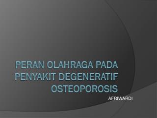 PERAN OLAHRAGA PADA PENYAKIT  DEGENERATIF OSTEOPOROSIS