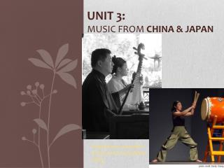 Unit 3: Music from  China & Japan