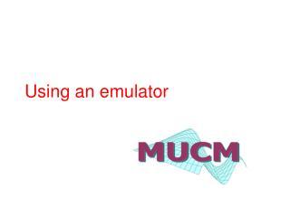 Using an emulator