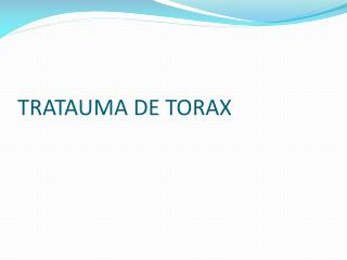 TRATAUMA DE TORAX