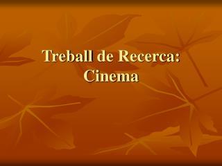 Treball  de Recerca: Cinema