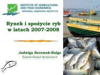 Rynek i spożycie ryb w latach 2007-2008