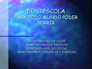 DENTESCOLA PARA TODO MUNDO PODER SORRIR