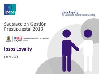 Satisfacción Gestión Presupuestal 2013 Ipsos Loyalty