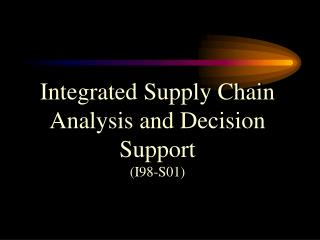 Integrated Supply Chain Analysis and Decision Support (I98-S01)