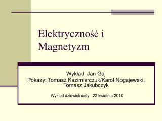 Elektryczno ść  i Magnetyzm