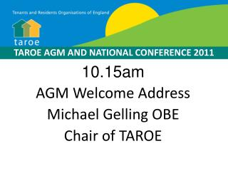 10.15am AGM Welcome Address Michael Gelling OBE Chair of TAROE