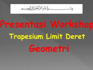 Presentasi  Workshop  Trapesium  Limit  Deret Geometri