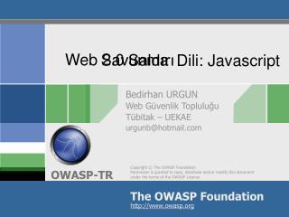 Bedirhan URGUN Web Güvenlik Topluluğu Tübitak – UEKAE urgunb@hotmail