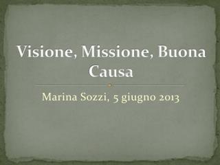 Visione, Missione, Buona Causa