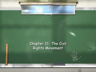 Chapter 21- The Civil Rights Movement