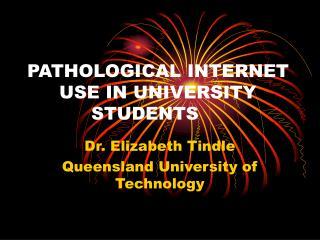 PATHOLOGICAL INTERNET USE IN UNIVERSITY STUDENTS