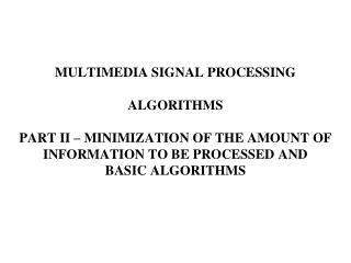 The second principle of biological processing SEEMS TO BE   : MINIMIZATION OF THE AMOUNT  OF