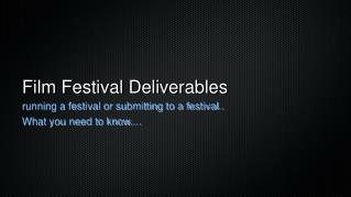 Film Festival Deliverables