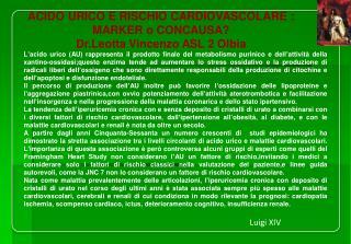 ACIDO URICO E RISCHIO CARDIOVASCOLARE : MARKER o CONCAUSA? Dr.Leotta Vincenzo ASL 2 Olbia