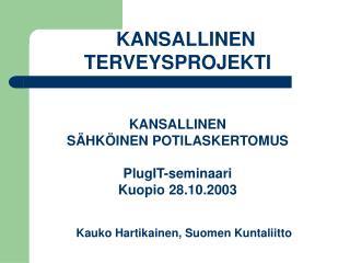 KANSALLINEN TERVEYSPROJEKTI KANSALLINEN  SÄHKÖINEN POTILASKERTOMUS PlugIT-seminaari