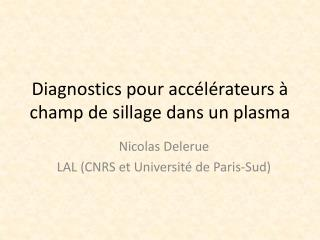 Diagnostics pour acc�l�rateurs � champ de sillage dans un plasma