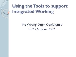 Using the Tools to support Integrated Working