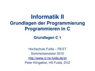 Informatik II Grundlagen der Programmierung Programmieren in C Grundlagen C 1