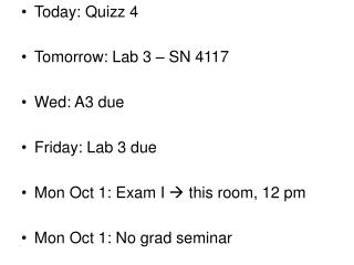 Today: Quizz 4 Tomorrow: Lab 3 – SN 4117 Wed: A3 due Friday: Lab 3 due