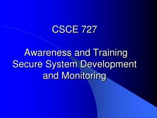 CSCE 727  Awareness and Training  Secure System Development and Monitoring