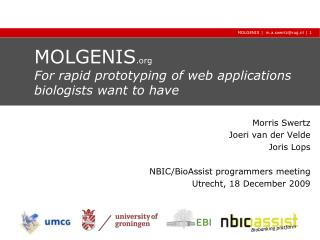 MOLGENIS  For rapid prototyping of web applications biologists want to have