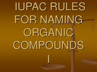 IUPAC RULES FOR NAMING ORGANIC COMPOUNDS I