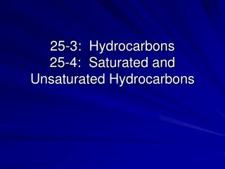 25-3:  Hydrocarbons 25-4:  Saturated and Unsaturated Hydrocarbons