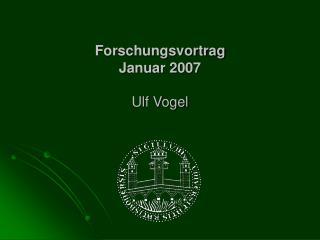 Forschungsvortrag Januar 2007 Ulf Vogel
