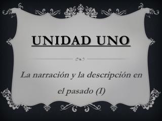Unidad Uno