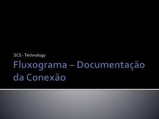 Fluxograma – Documentação da Conexão