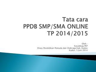 Tata  cara PPDB SMP/SMA ONLINE  TP 2014/2015