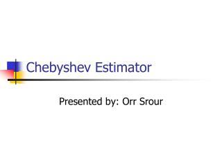 Chebyshev Estimator