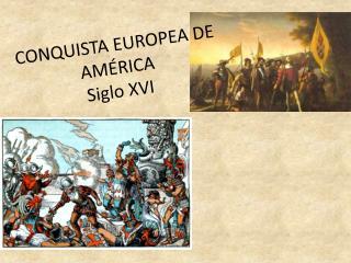CONQUISTA EUROPEA DE AM�RICA Siglo XVI
