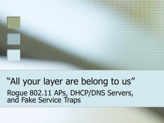 �All your layer are belong to us�