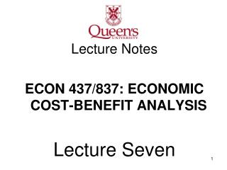 Lecture Notes ECON 437/837: ECONOMIC COST-BENEFIT ANALYSIS Lecture Seven