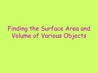 Finding the Surface Area and Volume of Various Objects