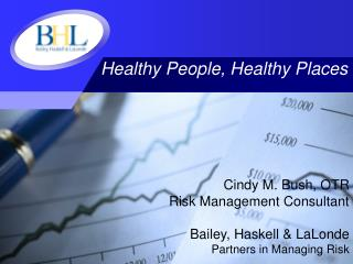 Cindy M. Bush, OTR Risk Management Consultant Bailey, Haskell & LaLonde Partners in Managing Risk