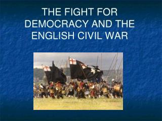 THE FIGHT FOR DEMOCRACY AND THE ENGLISH CIVIL WAR