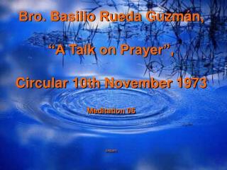 "Bro. Basilio Rueda Guzmán,  ""A Talk on Prayer"", Circular 10th November 1973 Meditation 06 cepam"