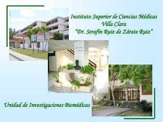 """Instituto Superior de Ciencias Médicas  Villa Clara """"Dr. Serafín Ruiz de Zárate Ruiz"""""""